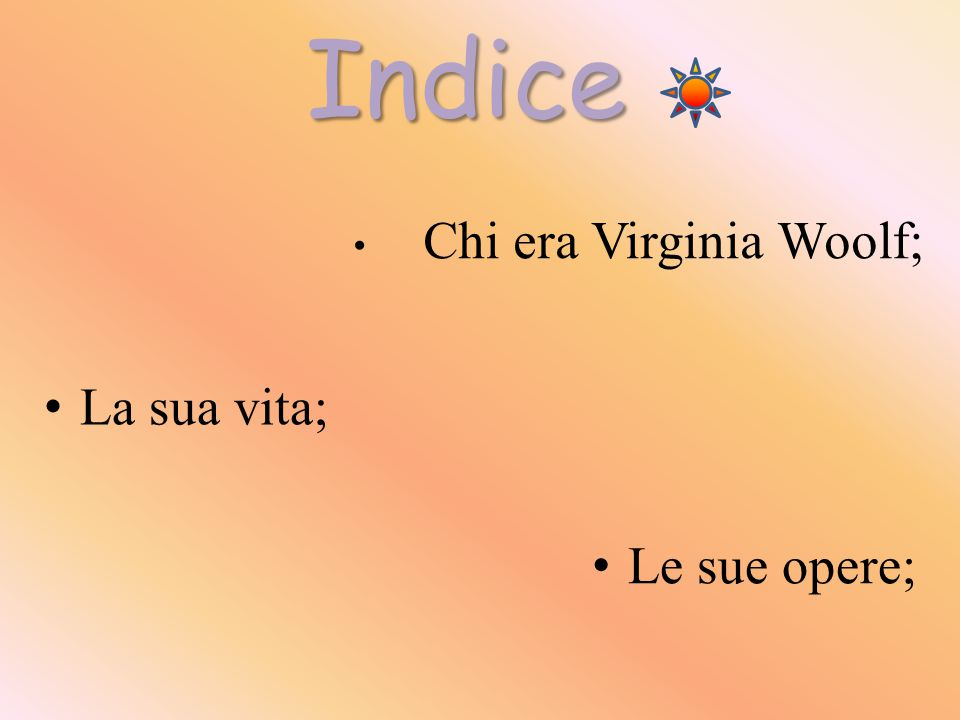 Indice Chi era Virginia Woolf; La sua vita; Le sue opere;