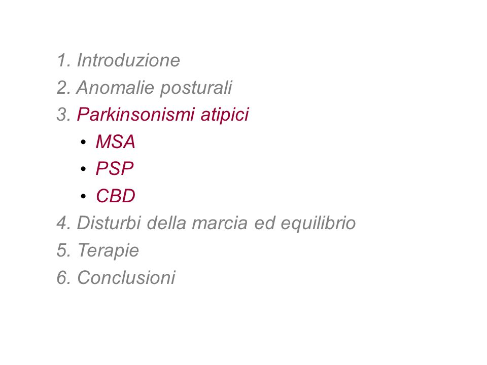 1. Introduzione 2. Anomalie posturali. 3. Parkinsonismi atipici. MSA. PSP. CBD. 4. Disturbi della marcia ed equilibrio.
