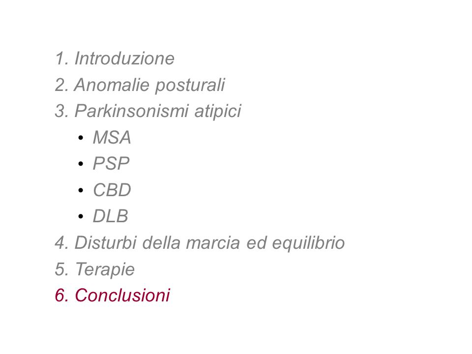1. Introduzione 2. Anomalie posturali. 3. Parkinsonismi atipici. MSA. PSP. CBD. DLB. 4. Disturbi della marcia ed equilibrio.