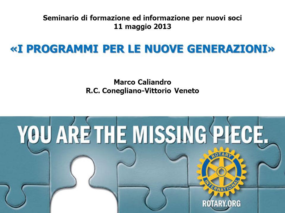 Seminario di formazione ed informazione per nuovi soci 11 maggio 2013 «I PROGRAMMI PER LE NUOVE GENERAZIONI» Marco Caliandro R.C.