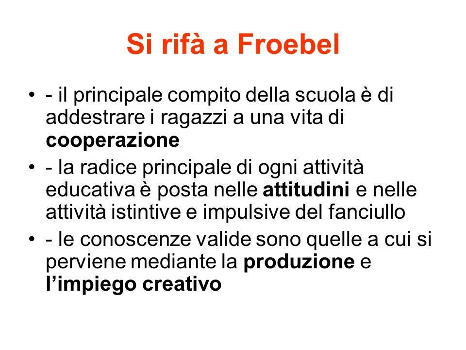 Si rifà a Froebel - il principale compito della scuola è di addestrare i ragazzi a una vita di cooperazione.