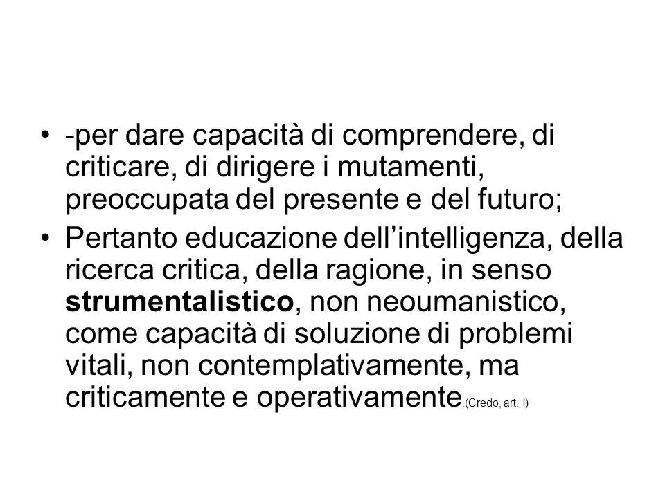 -per dare capacità di comprendere, di criticare, di dirigere i mutamenti, preoccupata del presente e del futuro;