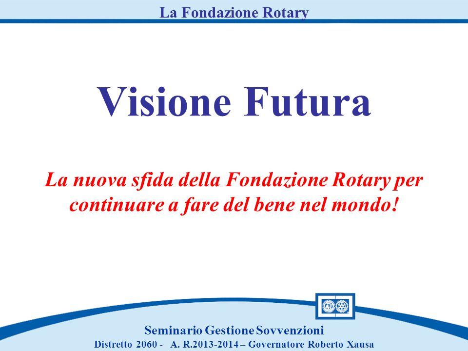 Visione Futura La Fondazione Rotary. La nuova sfida della Fondazione Rotary per continuare a fare del bene nel mondo!