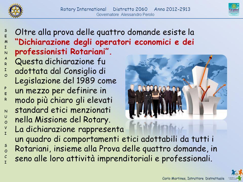 Oltre alla prova delle quattro domande esiste la Dichiarazione degli operatori economici e dei professionisti Rotariani .