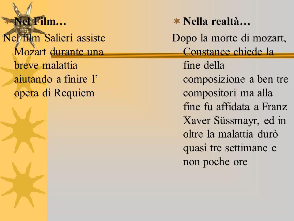 Nel Film… Nel film Salieri assiste Mozart durante una breve malattia aiutando a finire l' opera di Requiem.