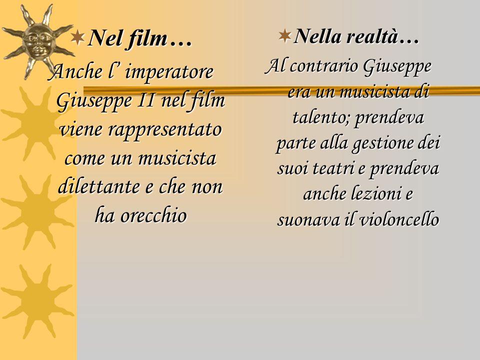 Nel film… Anche l' imperatore Giuseppe II nel film viene rappresentato come un musicista dilettante e che non ha orecchio.