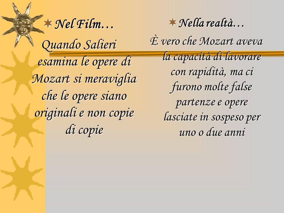 Nel Film… Quando Salieri esamina le opere di Mozart si meraviglia che le opere siano originali e non copie di copie.