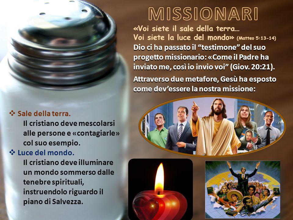 MISSIONARI «Voi siete il sale della terra… Voi siete la luce del mondo» (Matteo 5:13-14)
