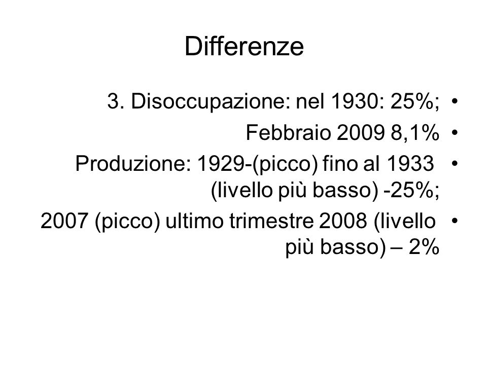 Differenze 3. Disoccupazione: nel 1930: 25%; Febbraio 2009 8,1%