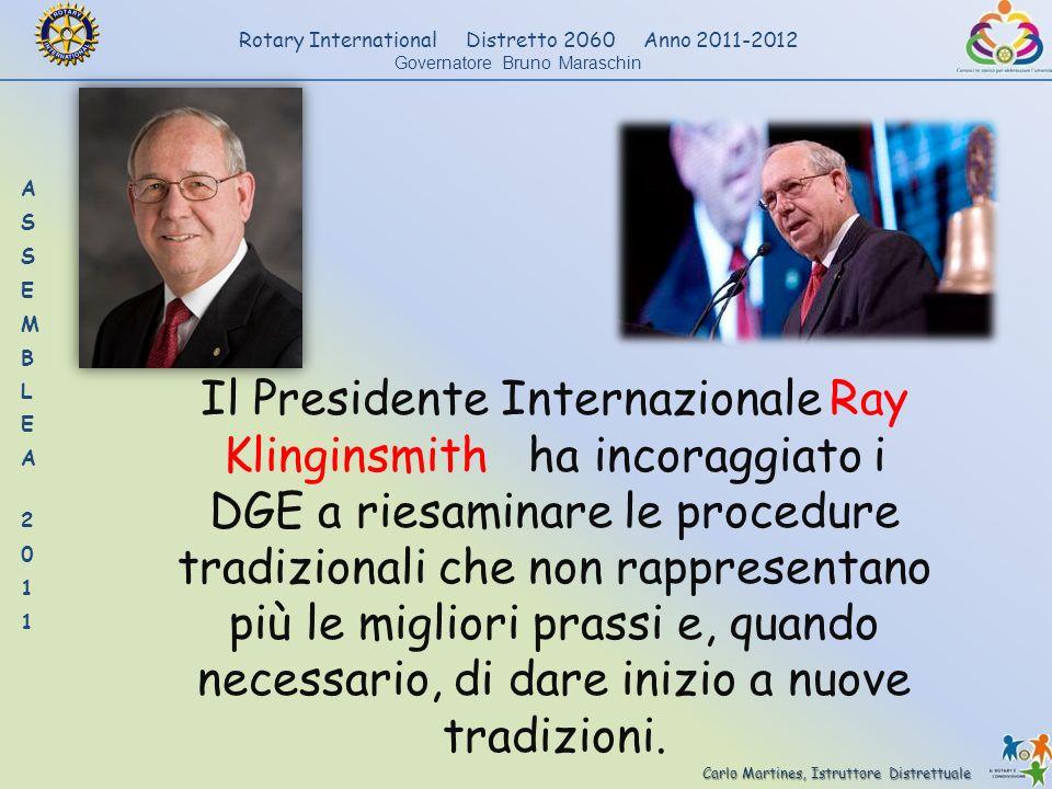 Il Presidente Internazionale Ray Klinginsmith ha incoraggiato i DGE a riesaminare le procedure tradizionali che non rappresentano più le migliori prassi e, quando necessario, di dare inizio a nuove tradizioni.