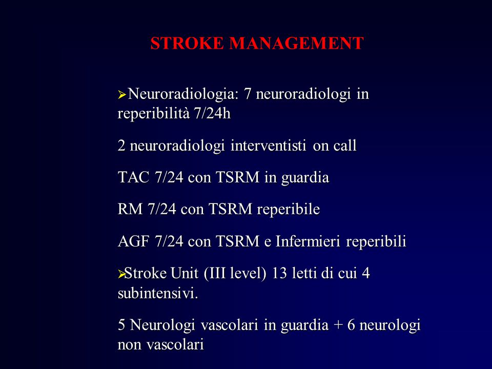 STROKE MANAGEMENT Neuroradiologia: 7 neuroradiologi in reperibilità 7/24h. 2 neuroradiologi interventisti on call.