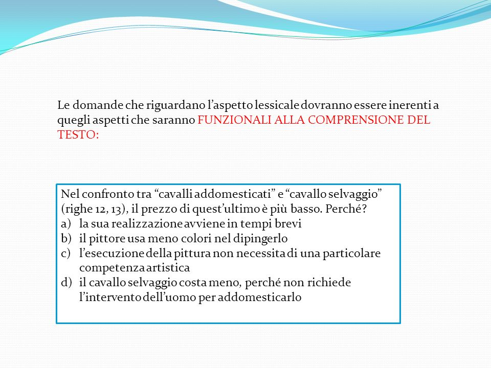 Le domande che riguardano l'aspetto lessicale dovranno essere inerenti a quegli aspetti che saranno FUNZIONALI ALLA COMPRENSIONE DEL TESTO: