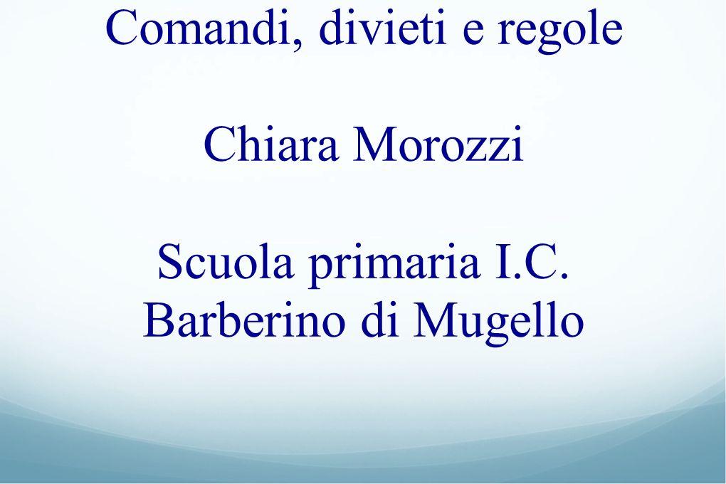 Comandi, divieti e regole Chiara Morozzi