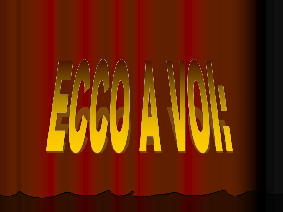 ECCO A VOI:
