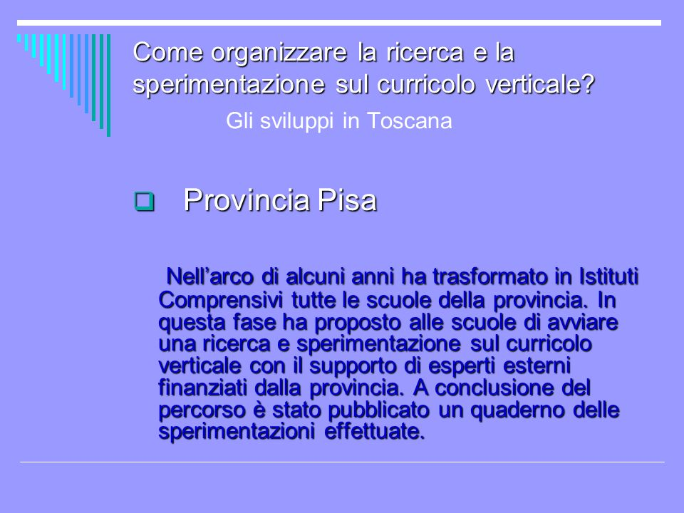 Come organizzare la ricerca e la sperimentazione sul curricolo verticale Gli sviluppi in Toscana