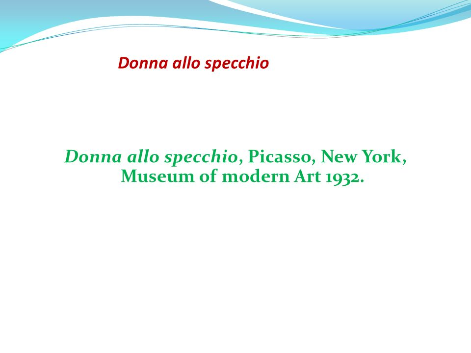 Donna allo specchio, Picasso, New York, Museum of modern Art 1932.