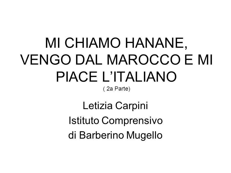 MI CHIAMO HANANE, VENGO DAL MAROCCO E MI PIACE L'ITALIANO ( 2a Parte)