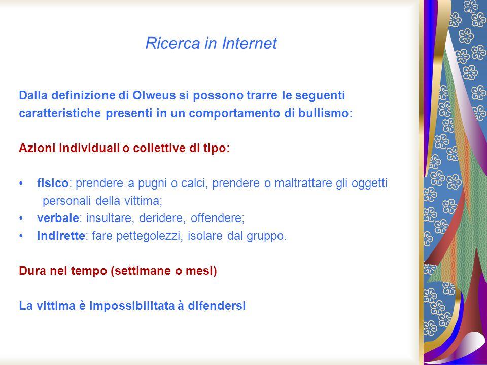 Ricerca in Internet Dalla definizione di Olweus si possono trarre le seguenti. caratteristiche presenti in un comportamento di bullismo: