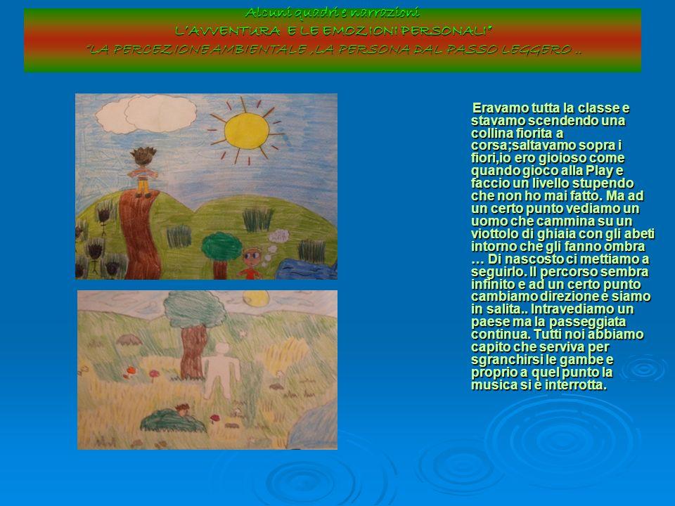 Alcuni quadri e narrazioni L'AVVENTURA E LE EMOZIONI PERSONALI LA PERCEZIONE AMBIENTALE ,LA PERSONA DAL PASSO LEGGERO ..