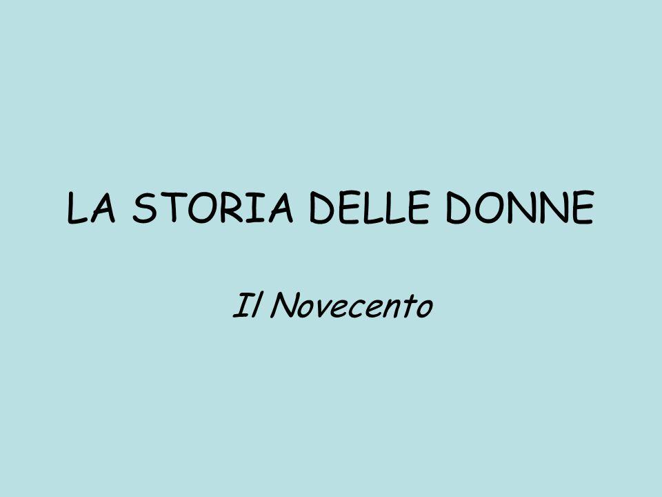 LA STORIA DELLE DONNE Il Novecento