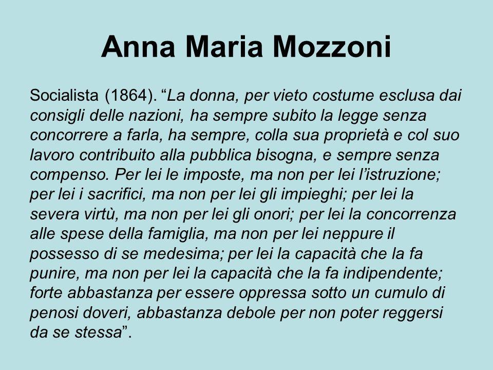 Anna Maria Mozzoni Socialista (1864). La donna, per vieto costume esclusa dai. consigli delle nazioni, ha sempre subito la legge senza.