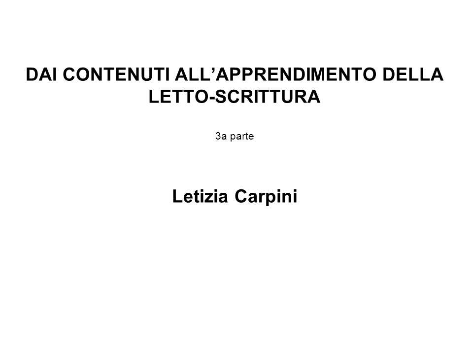 DAI CONTENUTI ALL'APPRENDIMENTO DELLA LETTO-SCRITTURA 3a parte Letizia Carpini
