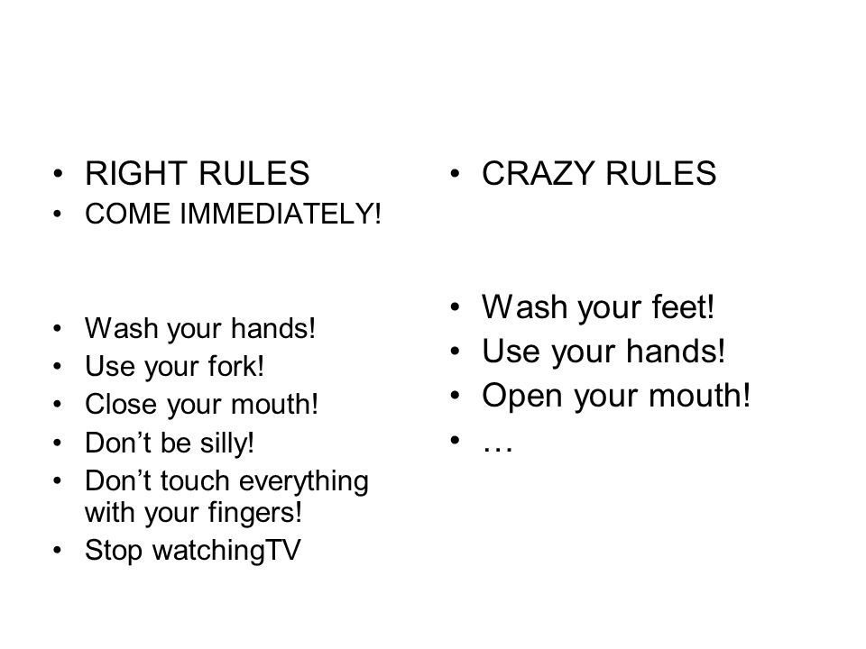 RIGHT RULES CRAZY RULES Wash your feet! Use your hands!