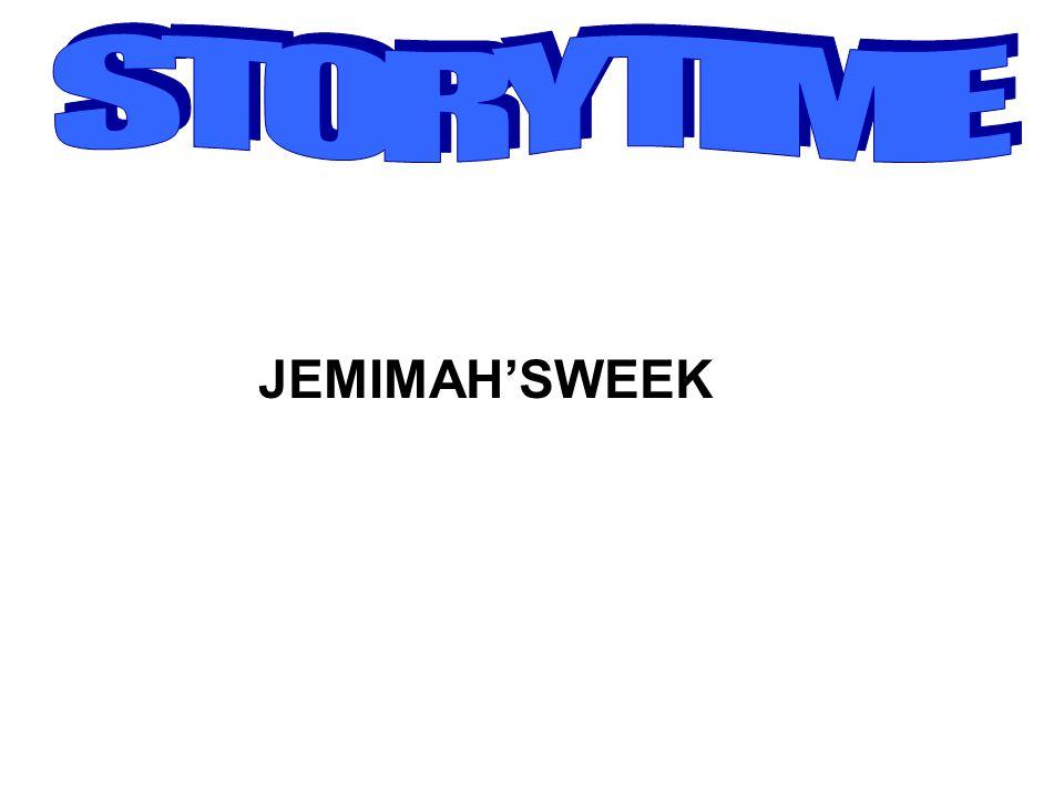 STORYTIME JEMIMAH'SWEEK