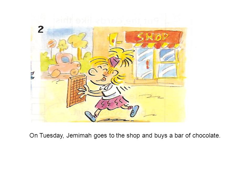 On Tuesday, Jemimah goes to the shop and buys a bar of chocolate.