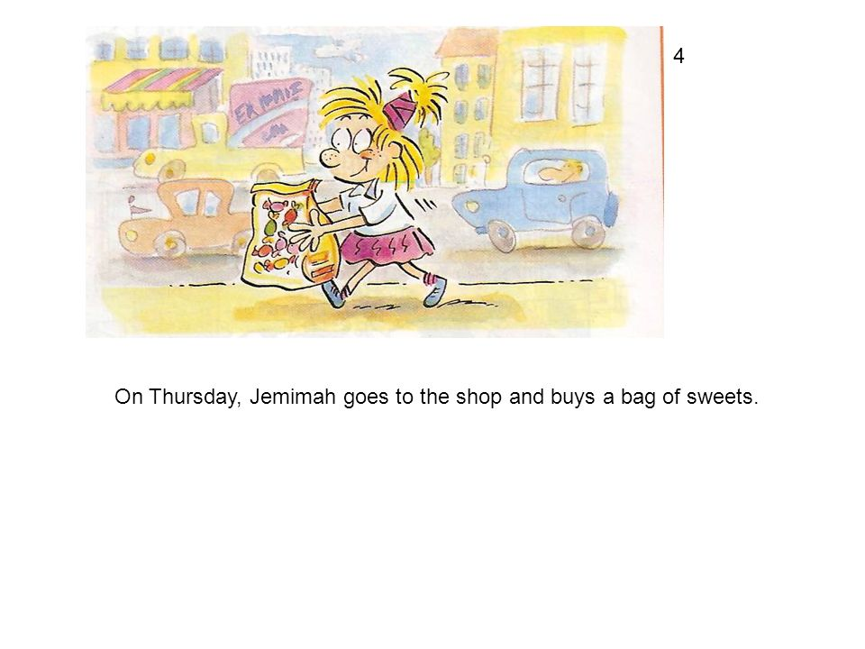 4 On Thursday, Jemimah goes to the shop and buys a bag of sweets.