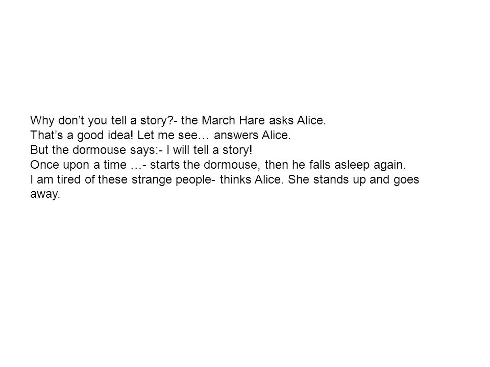 Why don't you tell a story - the March Hare asks Alice.