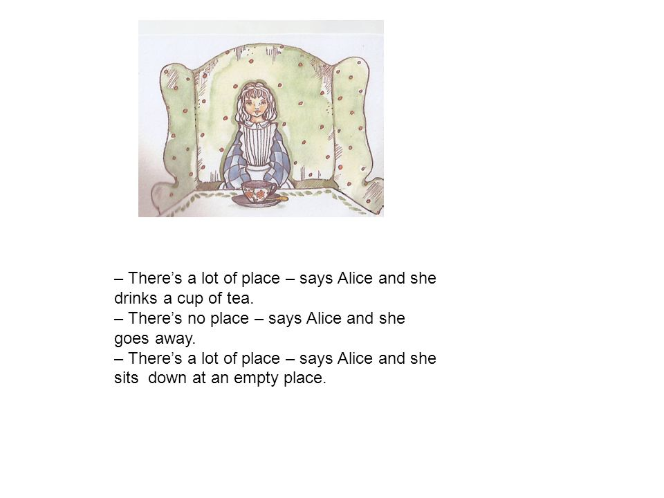 – There's a lot of place – says Alice and she drinks a cup of tea.