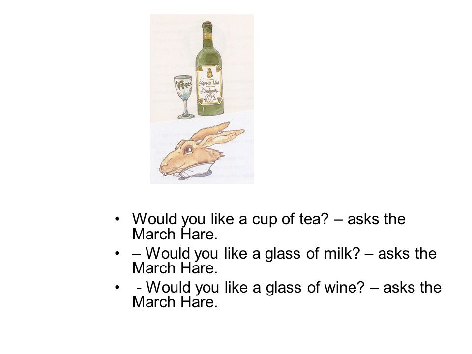 Would you like a cup of tea – asks the March Hare.