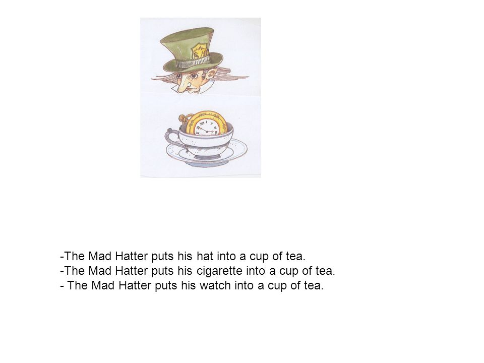 The Mad Hatter puts his hat into a cup of tea.