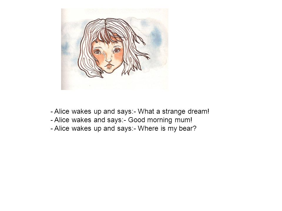- Alice wakes up and says:- What a strange dream!
