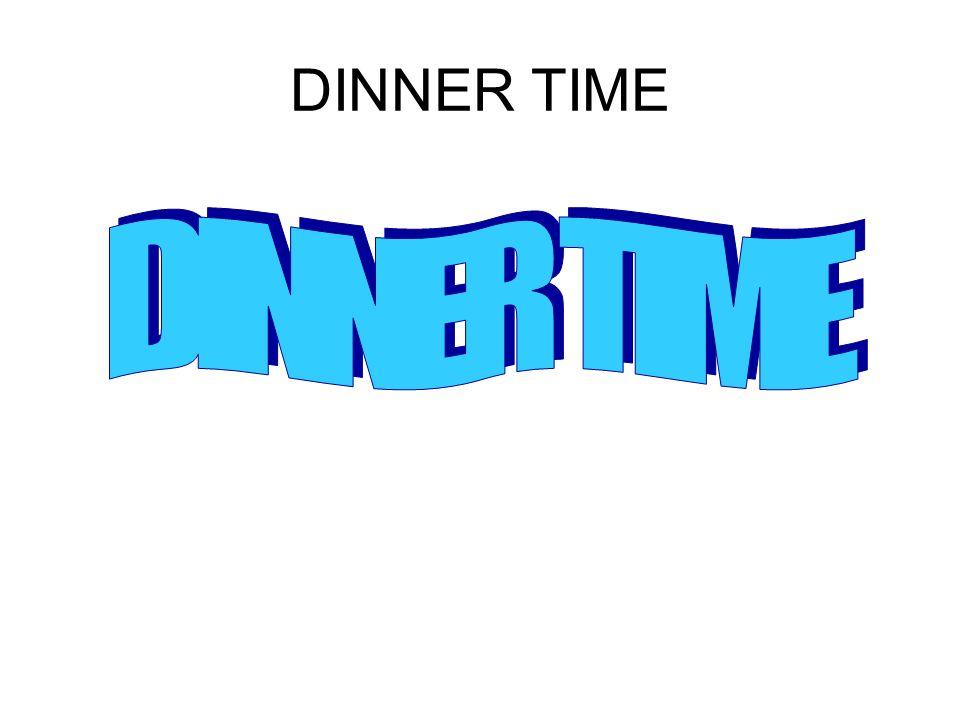 DINNER TIME DINNER TIME