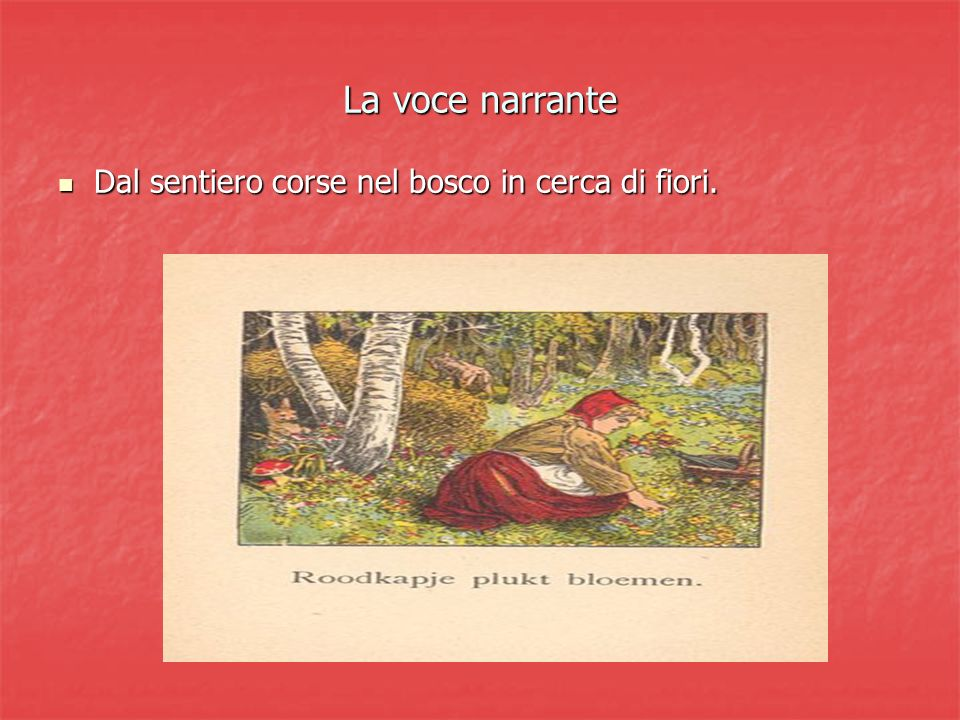 La voce narrante Dal sentiero corse nel bosco in cerca di fiori.