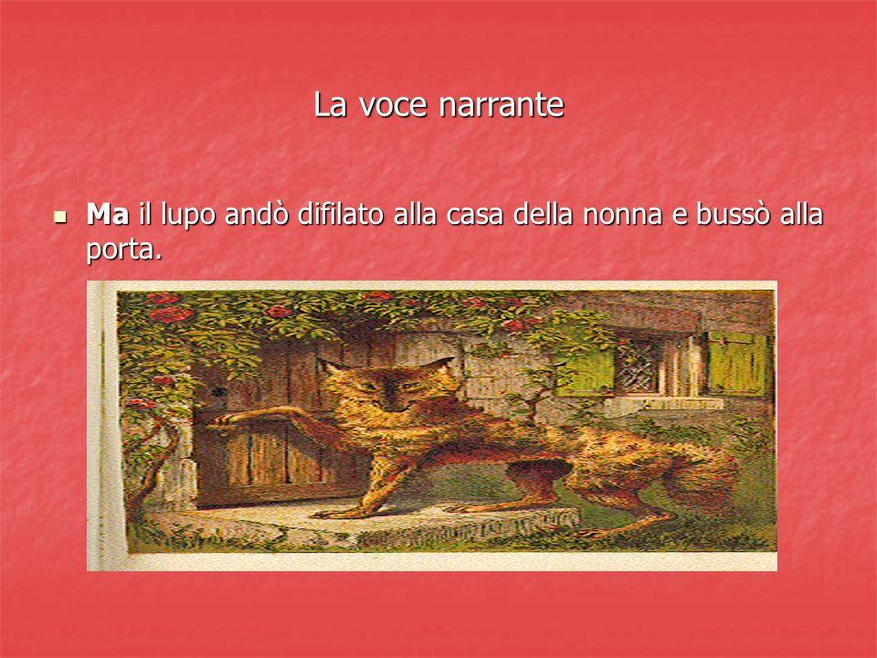 La voce narrante Ma il lupo andò difilato alla casa della nonna e bussò alla porta.