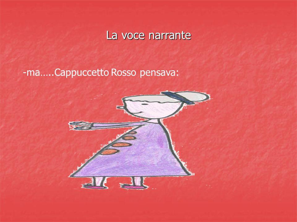 La voce narrante ma…..Cappuccetto Rosso pensava: