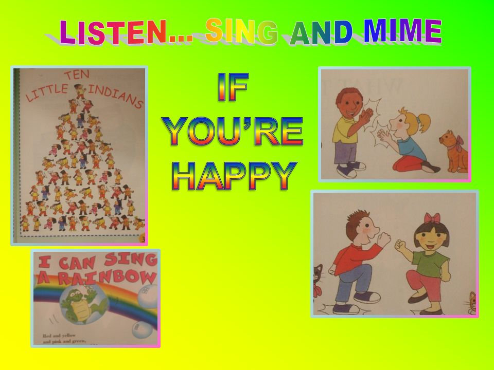 LISTEN... SING AND MIME IF YOU'RE HAPPY