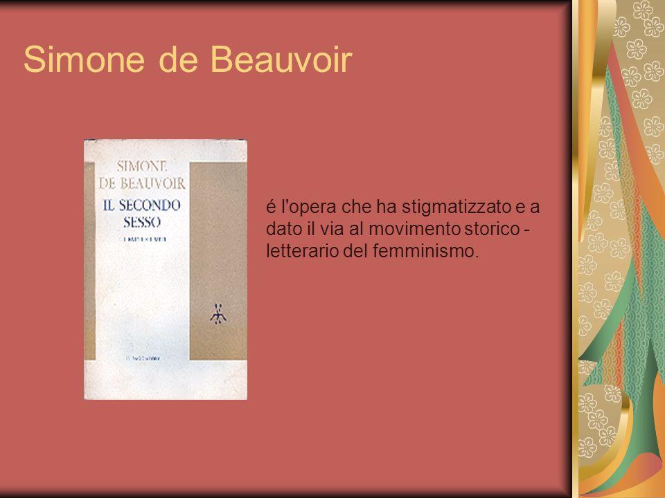Simone de Beauvoir é l opera che ha stigmatizzato e a dato il via al movimento storico - letterario del femminismo.
