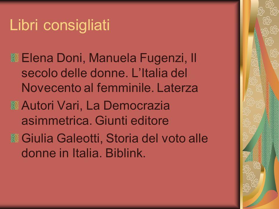 Libri consigliati Elena Doni, Manuela Fugenzi, Il secolo delle donne. L'Italia del Novecento al femminile. Laterza.