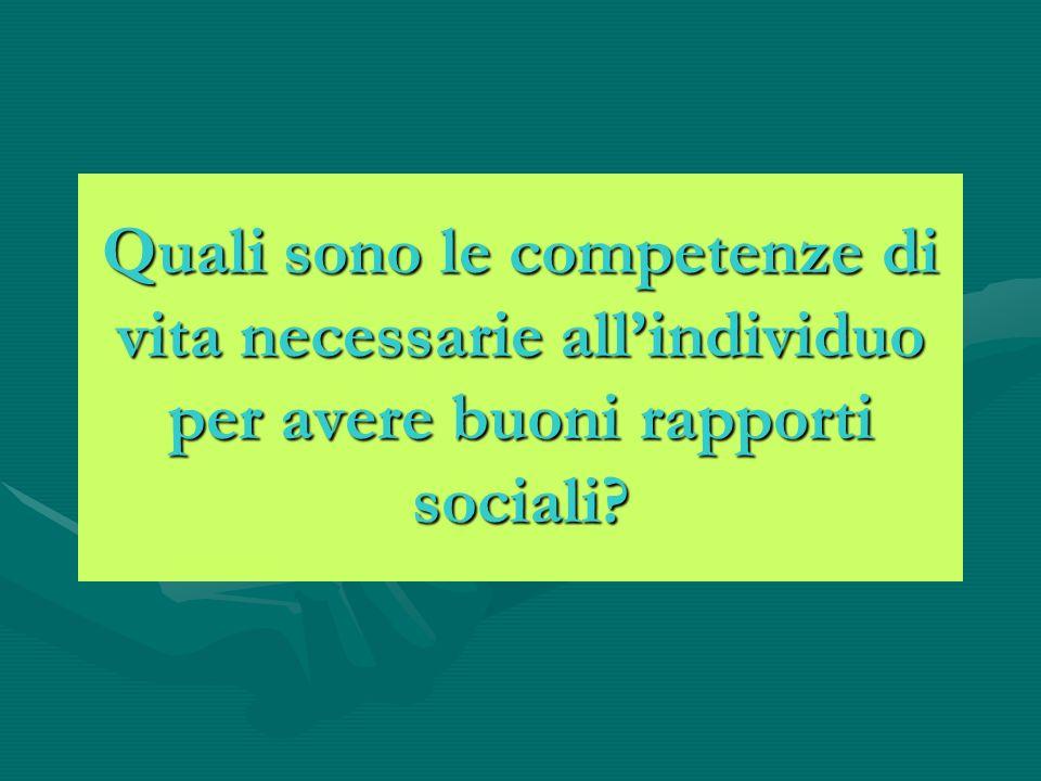 Quali sono le competenze di vita necessarie all'individuo per avere buoni rapporti sociali