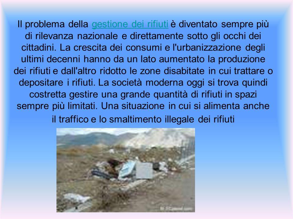 Il problema della gestione dei rifiuti è diventato sempre più di rilevanza nazionale e direttamente sotto gli occhi dei cittadini.