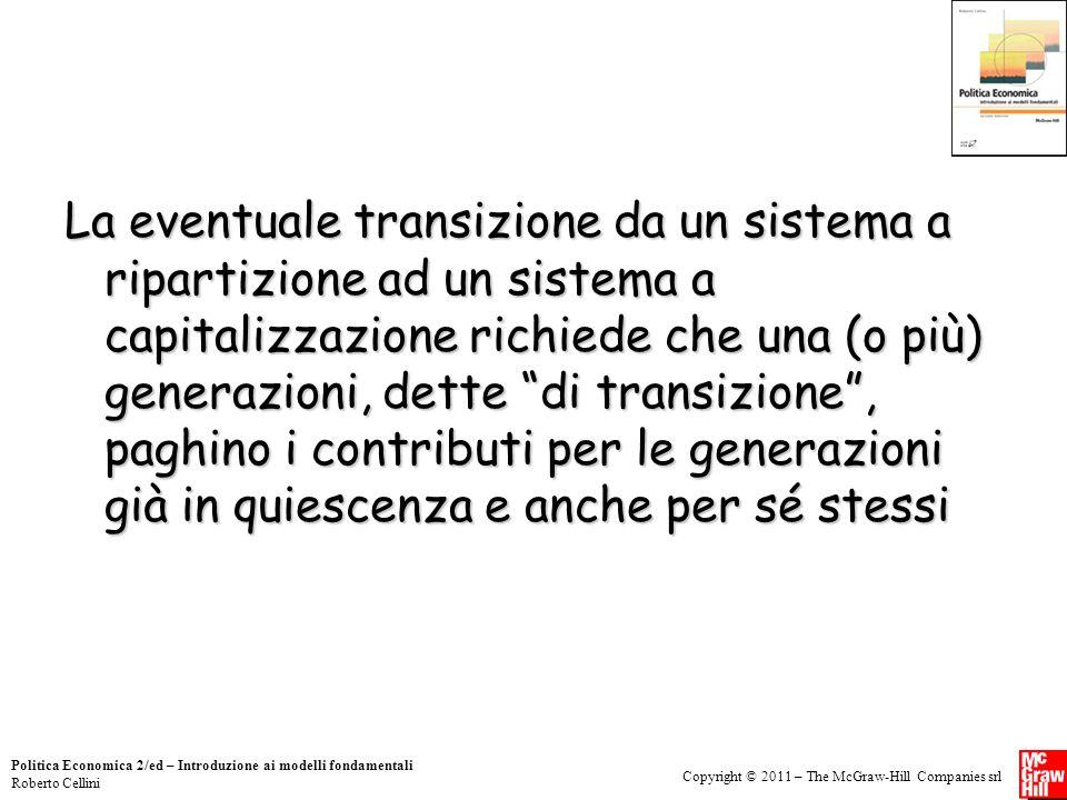 La eventuale transizione da un sistema a ripartizione ad un sistema a capitalizzazione richiede che una (o più) generazioni, dette di transizione , paghino i contributi per le generazioni già in quiescenza e anche per sé stessi