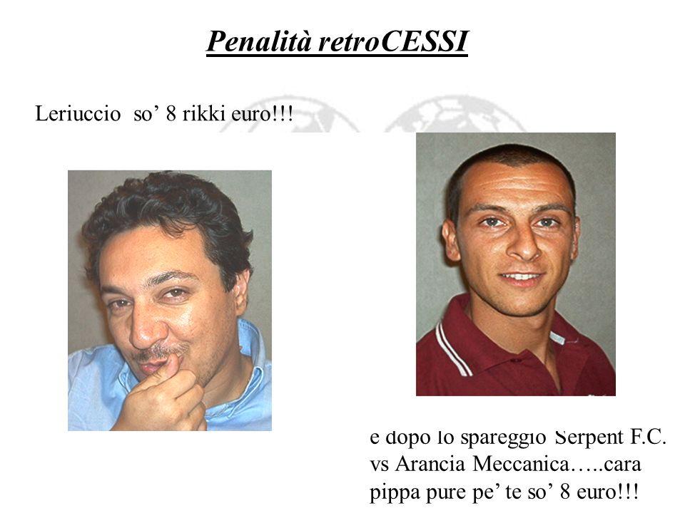 Penalità retroCESSI Leriuccio so' 8 rikki euro!!!