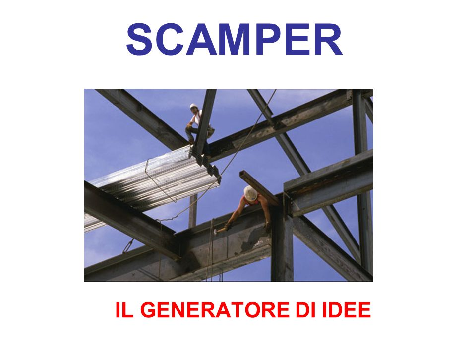 SCAMPER IL GENERATORE DI IDEE