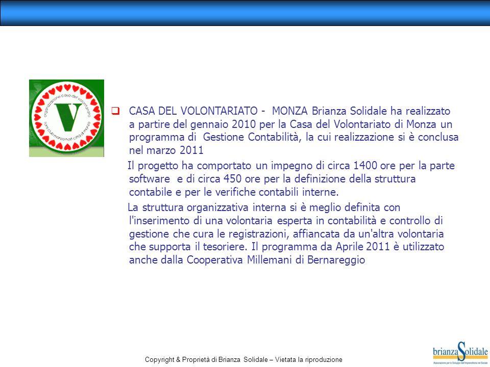 CASA DEL VOLONTARIATO - MONZA Brianza Solidale ha realizzato a partire del gennaio 2010 per la Casa del Volontariato di Monza un programma di Gestione Contabilità, la cui realizzazione si è conclusa nel marzo 2011