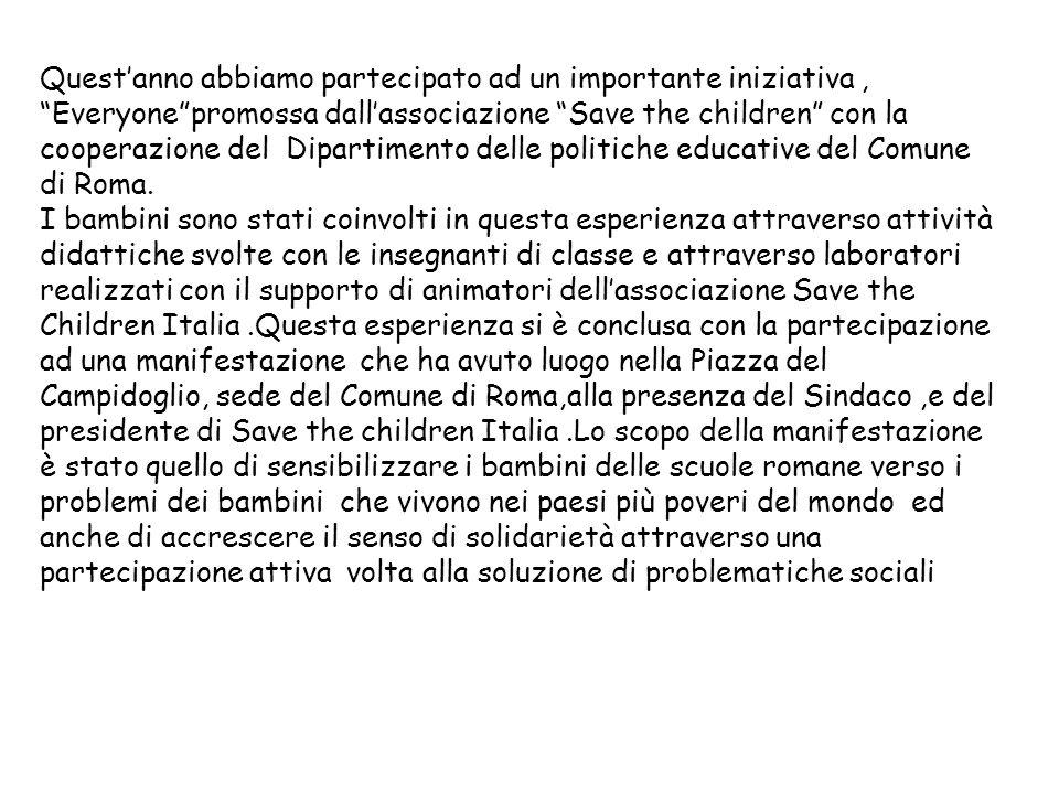 Quest'anno abbiamo partecipato ad un importante iniziativa , Everyone promossa dall'associazione Save the children con la cooperazione del Dipartimento delle politiche educative del Comune di Roma.