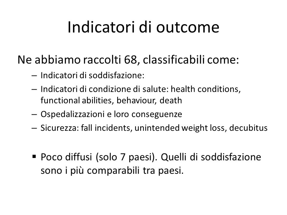 Indicatori di outcome Ne abbiamo raccolti 68, classificabili come: